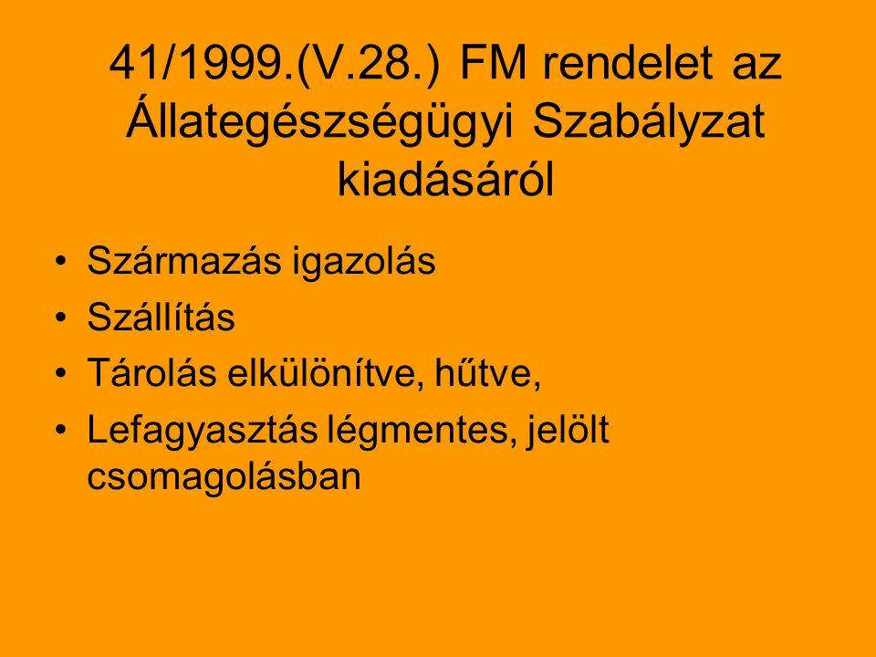 41/1999.(V.28.) FM rendelet az Állategészségügyi Szabályzat kiadásáról Származás igazolás Szállítás Tárolás elkülönítve, hűtve, Lefagyasztás légmentes, jelölt csomagolásban