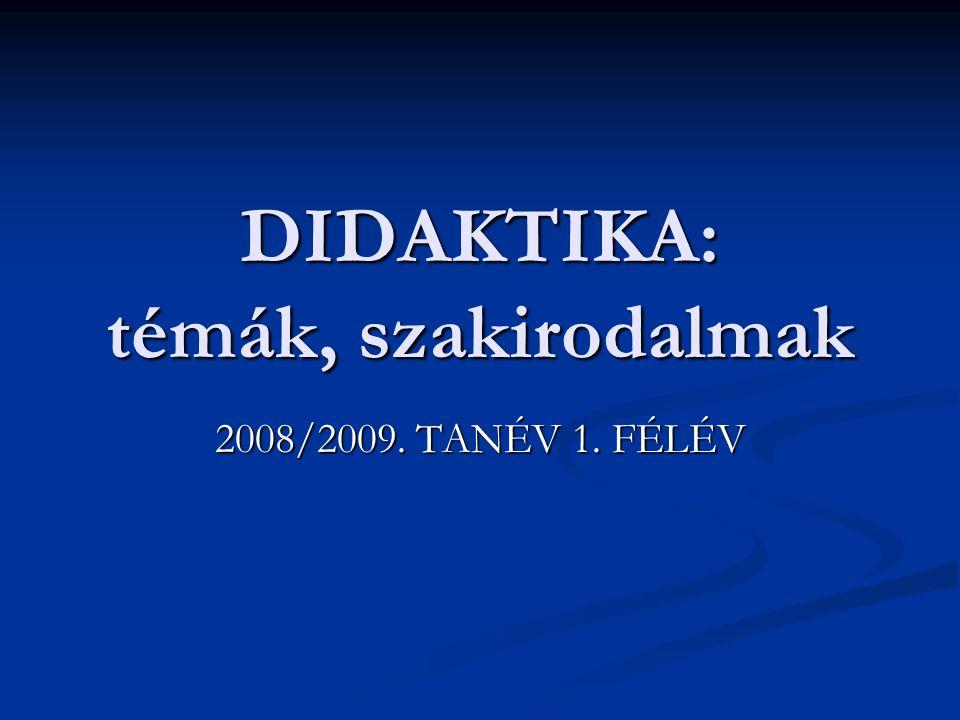 DIDAKTIKA: témák, szakirodalmak 2008/2009. TANÉV 1. FÉLÉV