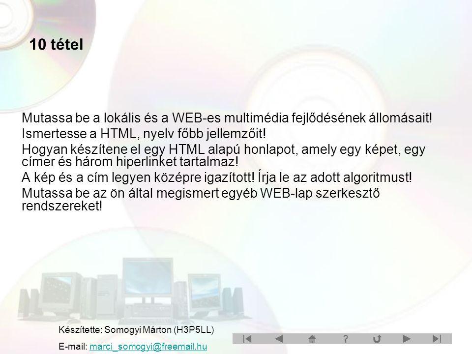 Mutassa be a lokális és a WEB-es multimédia fejlődésének állomásait! Ismertesse a HTML, nyelv főbb jellemzőit! Hogyan készítene el egy HTML alapú honl