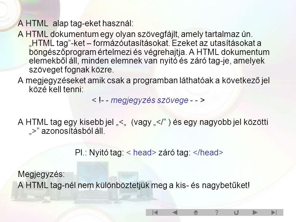 A HTML alap tag-eket használ: A HTML dokumentum egy olyan szövegfájlt, amely tartalmaz ún.