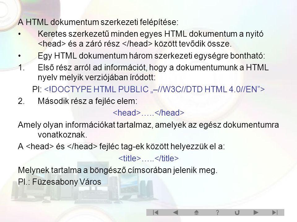 A HTML dokumentum szerkezeti felépítése: Keretes szerkezetű minden egyes HTML dokumentum a nyitó és a záró rész között tevődik össze. Egy HTML dokumen