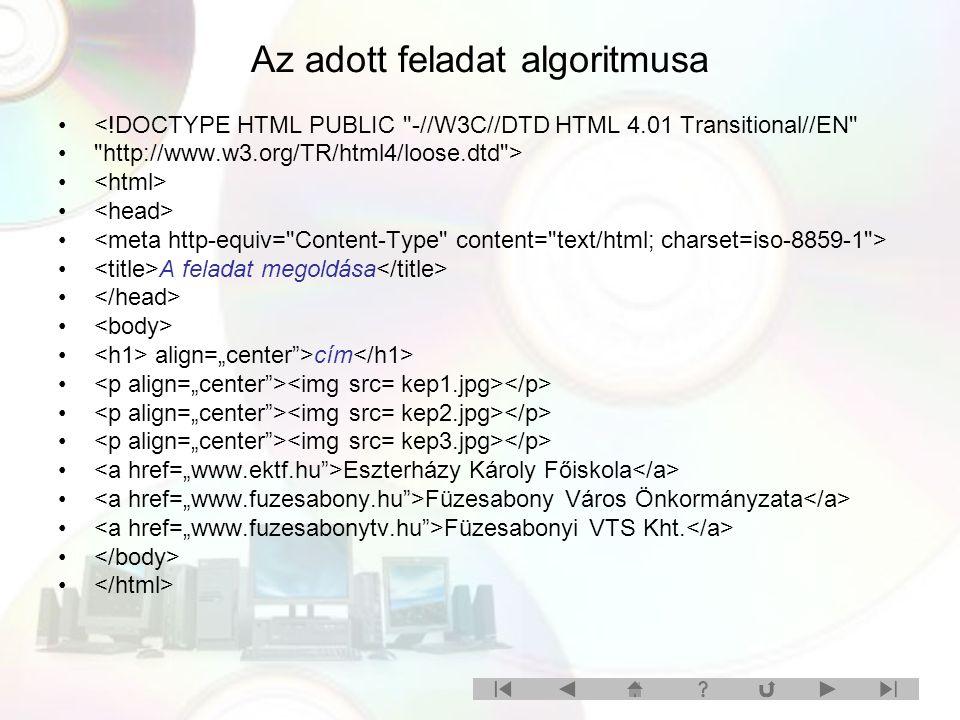 """Az adott feladat algoritmusa <!DOCTYPE HTML PUBLIC -//W3C//DTD HTML 4.01 Transitional//EN http://www.w3.org/TR/html4/loose.dtd > A feladat megoldása align=""""center >cím Eszterházy Károly Főiskola Füzesabony Város Önkormányzata Füzesabonyi VTS Kht."""