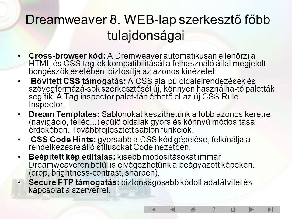 Dreamweaver 8. WEB-lap szerkesztő főbb tulajdonságai Cross-browser kód: A Dremweaver automatikusan ellenőrzi a HTML és CSS tag-ek kompatibilitását a f