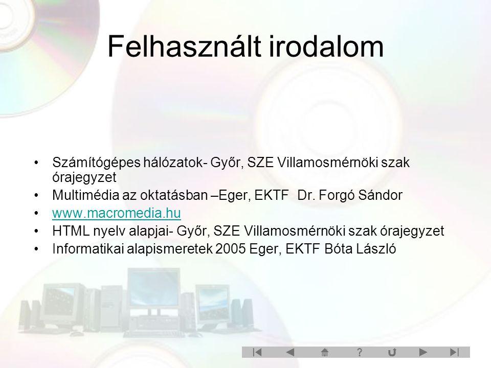 Felhasznált irodalom Számítógépes hálózatok- Győr, SZE Villamosmérnöki szak órajegyzet Multimédia az oktatásban –Eger, EKTF Dr. Forgó Sándor www.macro