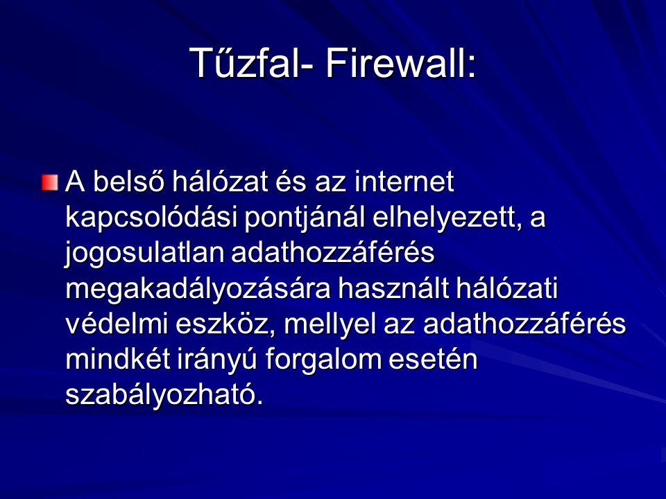 Tűzfal- Firewall: A belső hálózat és az internet kapcsolódási pontjánál elhelyezett, a jogosulatlan adathozzáférés megakadályozására használt hálózati védelmi eszköz, mellyel az adathozzáférés mindkét irányú forgalom esetén szabályozható.