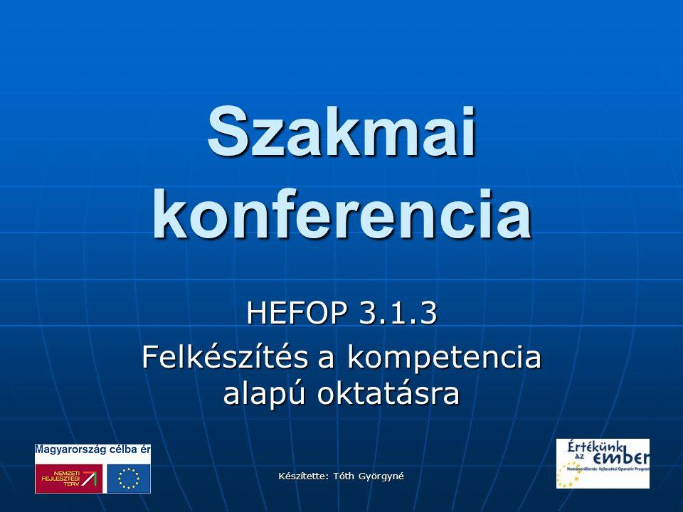 Készítette: Tóth Györgyné Szakmai konferencia HEFOP 3.1.3 Felkészítés a kompetencia alapú oktatásra