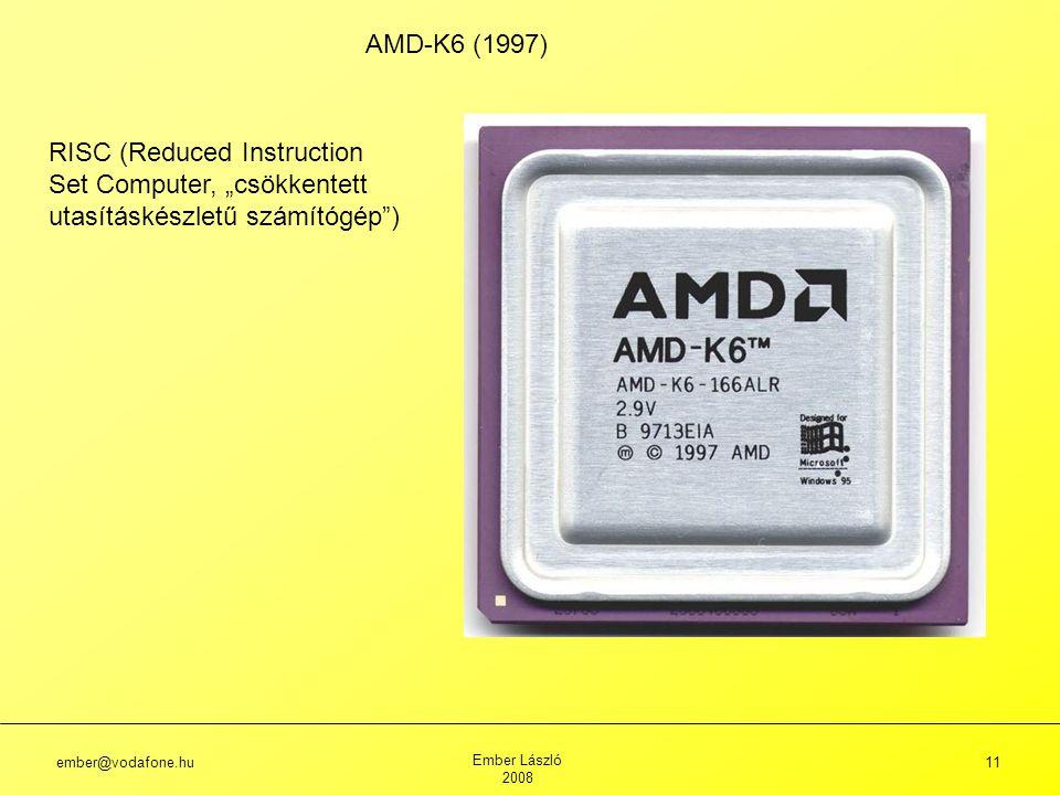 """ember@vodafone.hu Ember László 2008 11 AMD-K6 (1997) RISC (Reduced Instruction Set Computer, """"csökkentett utasításkészletű számítógép )"""
