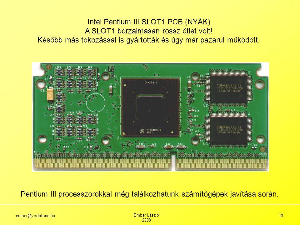 ember@vodafone.hu Ember László 2008 13 Intel Pentium III SLOT1 PCB (NYÁK) A SLOT1 borzalmasan rossz ötlet volt.