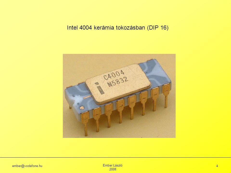 ember@vodafone.hu Ember László 2008 4 Intel 4004 kerámia tokozásban (DIP 16)