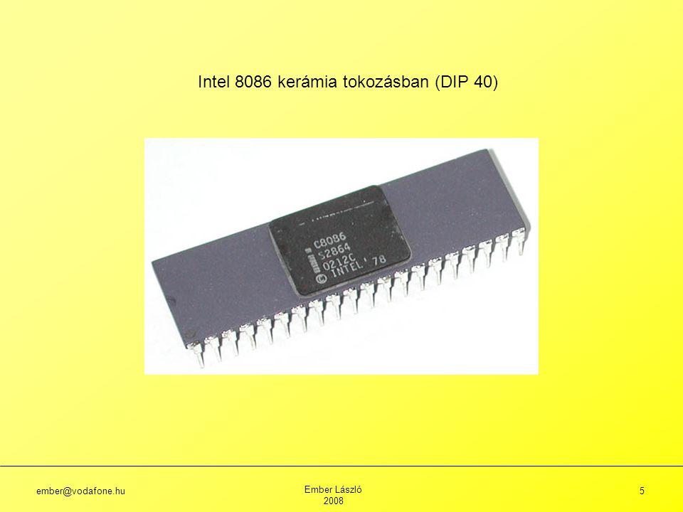 ember@vodafone.hu Ember László 2008 5 Intel 8086 kerámia tokozásban (DIP 40)