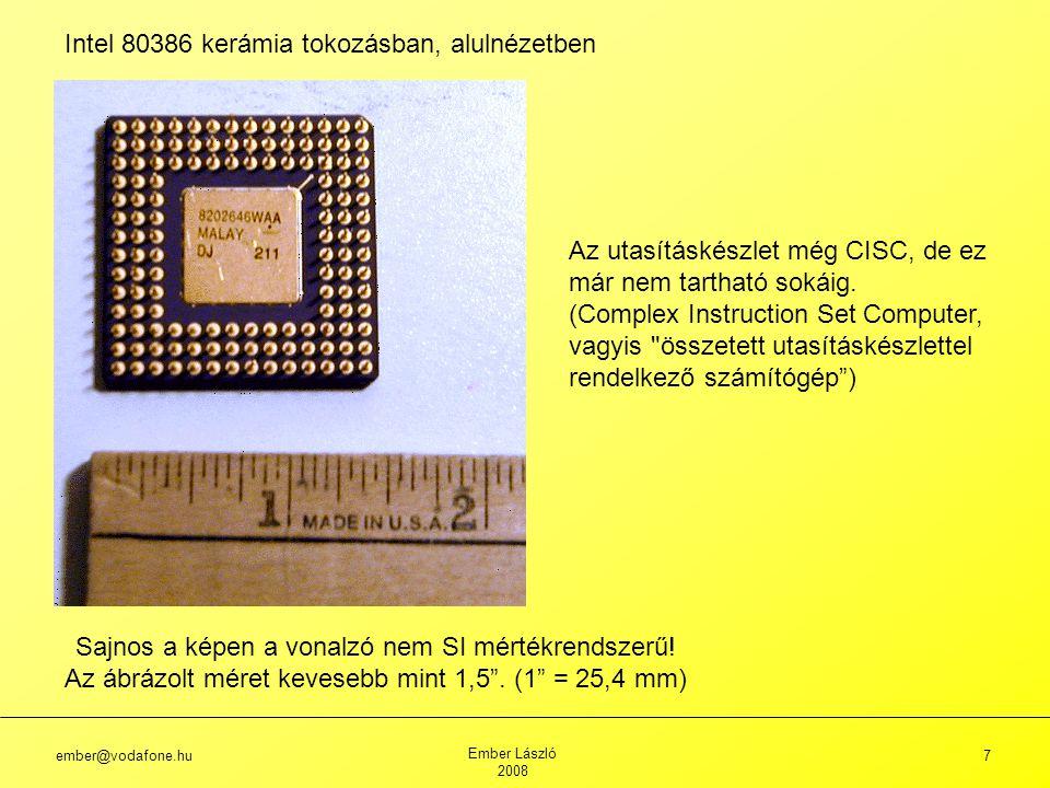 ember@vodafone.hu Ember László 2008 7 Intel 80386 kerámia tokozásban, alulnézetben Sajnos a képen a vonalzó nem SI mértékrendszerű.