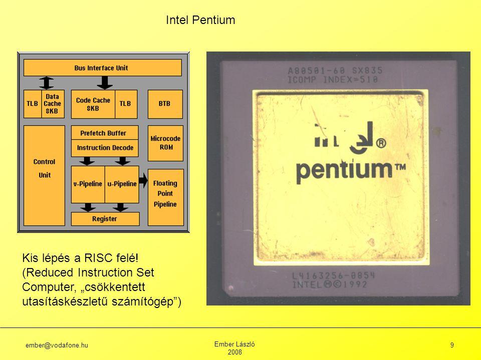 ember@vodafone.hu Ember László 2008 9 Intel Pentium Kis lépés a RISC felé.