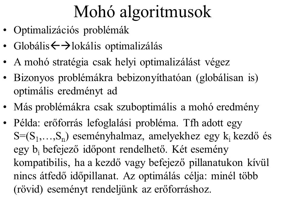 Mohó algoritmusok Optimalizációs problémák Globális  lokális optimalizálás A mohó stratégia csak helyi optimalizálást végez Bizonyos problémákra beb