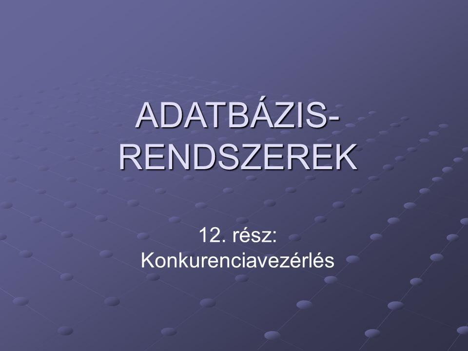 ADATBÁZIS- RENDSZEREK 12. rész: Konkurenciavezérlés