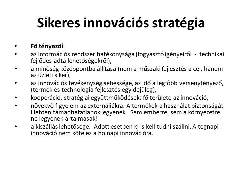 Sikeres innovációs stratégia Fő tényezői: az információs rendszer hatékonysága (fogyasztó igényeiről - technikai fejlődés adta lehetőségekről), a minőség középpontba állítása (nem a műszaki fejlesztés a cél, hanem az üzleti siker), az innovációs tevékenység sebessége, az idő a legfőbb versenytényező, (termék és technológia fejlesztés egyidejűleg), kooperáció, stratégiai együttműködések: fő területe az innováció, növekvő figyelem az externáliákra.