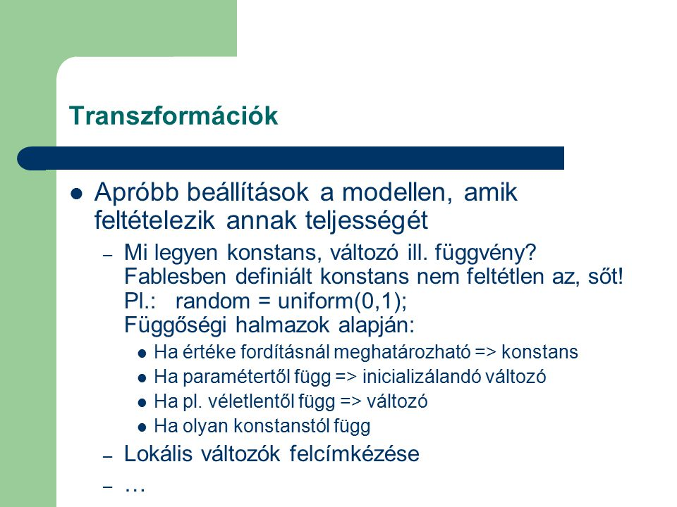 Transzformációk Apróbb beállítások a modellen, amik feltételezik annak teljességét – Mi legyen konstans, változó ill.