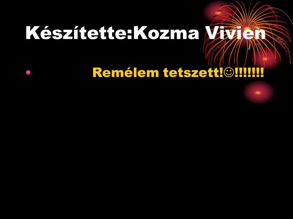Készítette:Kozma Vivien Remélem tetszett! !!!!!!!