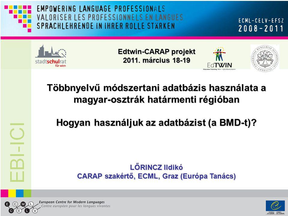 Edtwin-CARAP projekt 2011. március 18-19 Többnyelvű módszertani adatbázis használata a magyar-osztrák határmenti régióban Hogyan használjuk az adatbáz