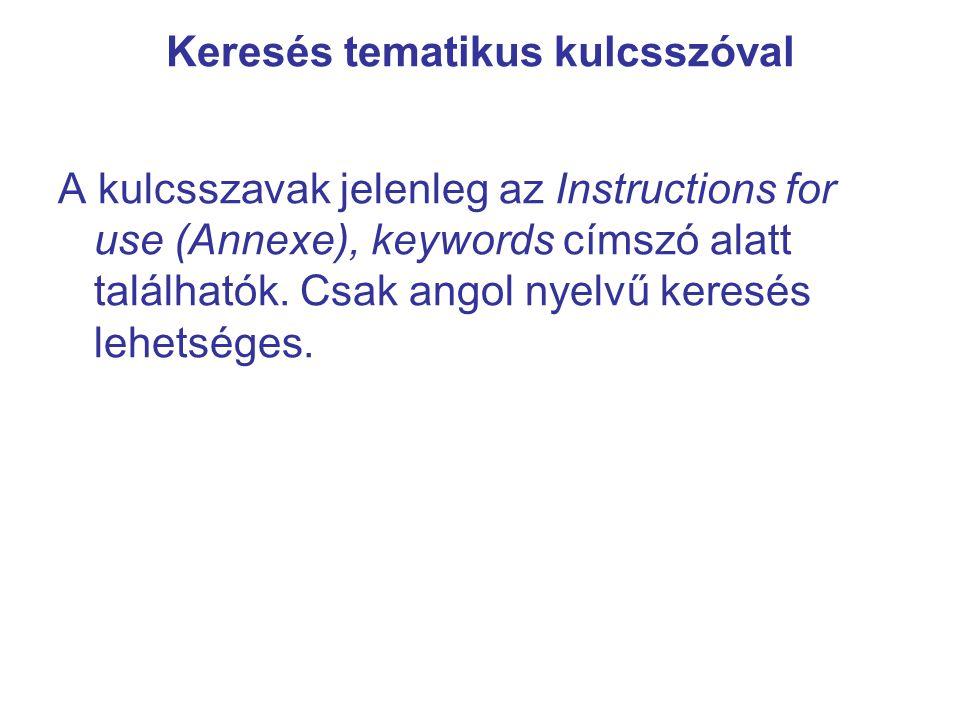 Keresés tematikus kulcsszóval A kulcsszavak jelenleg az Instructions for use (Annexe), keywords címszó alatt találhatók.