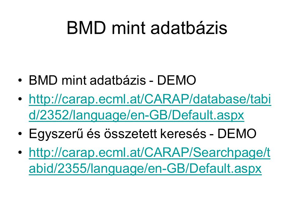 BMD mint adatbázis BMD mint adatbázis - DEMO http://carap.ecml.at/CARAP/database/tabi d/2352/language/en-GB/Default.aspxhttp://carap.ecml.at/CARAP/database/tabi d/2352/language/en-GB/Default.aspx Egyszerű és összetett keresés - DEMO http://carap.ecml.at/CARAP/Searchpage/t abid/2355/language/en-GB/Default.aspxhttp://carap.ecml.at/CARAP/Searchpage/t abid/2355/language/en-GB/Default.aspx