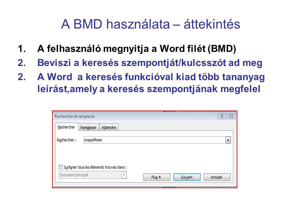 A BMD használata – áttekintés 1.A felhasználó megnyitja a Word filét (BMD) 2.Beviszi a keresés szempontját/kulcsszót ad meg 2.A Word a keresés funkcióval kiad több tananyag leírást,amely a keresés szempontjának megfelel