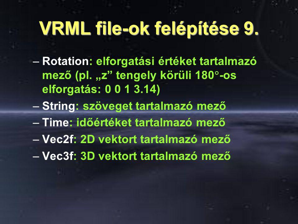 """VRML file-ok felépítése 9. –Rotation: elforgatási értéket tartalmazó mező (pl. """"z"""" tengely körüli 180  -os elforgatás: 0 0 1 3.14) –String: szöveget"""
