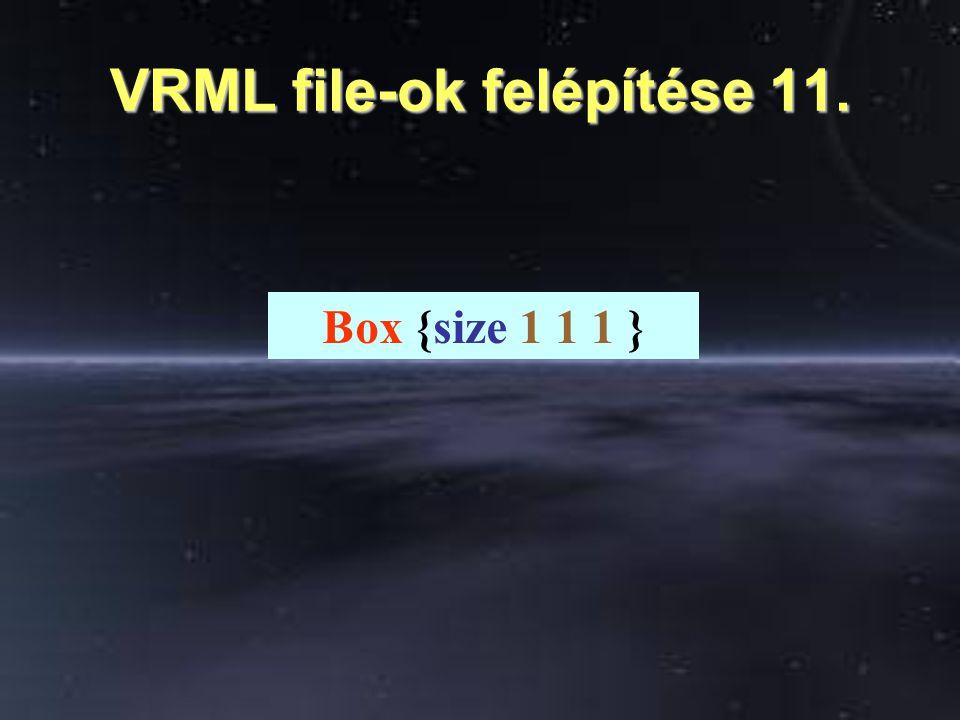 VRML file-ok felépítése 11. Box {size 1 1 1 }