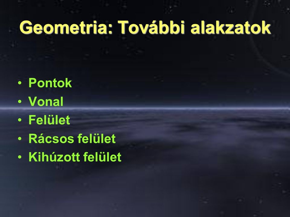 Geometria: További alakzatok Pontok Vonal Felület Rácsos felület Kihúzott felület