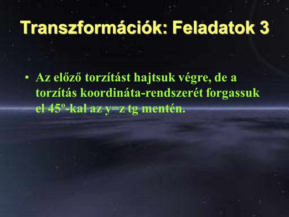Transzformációk: Feladatok 3 Az előző torzítást hajtsuk végre, de a torzítás koordináta-rendszerét forgassuk el 45º-kal az y=z tg mentén.