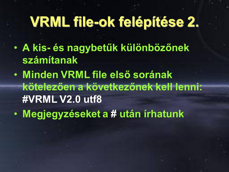 VRML file-ok felépítése 2. A kis- és nagybetűk különbözőnek számítanak Minden VRML file első sorának kötelezően a következőnek kell lenni: #VRML V2.0