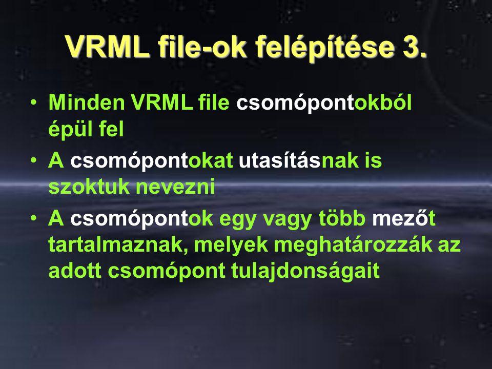 VRML file-ok felépítése 3. Minden VRML file csomópontokból épül fel A csomópontokat utasításnak is szoktuk nevezni A csomópontok egy vagy több mezőt t