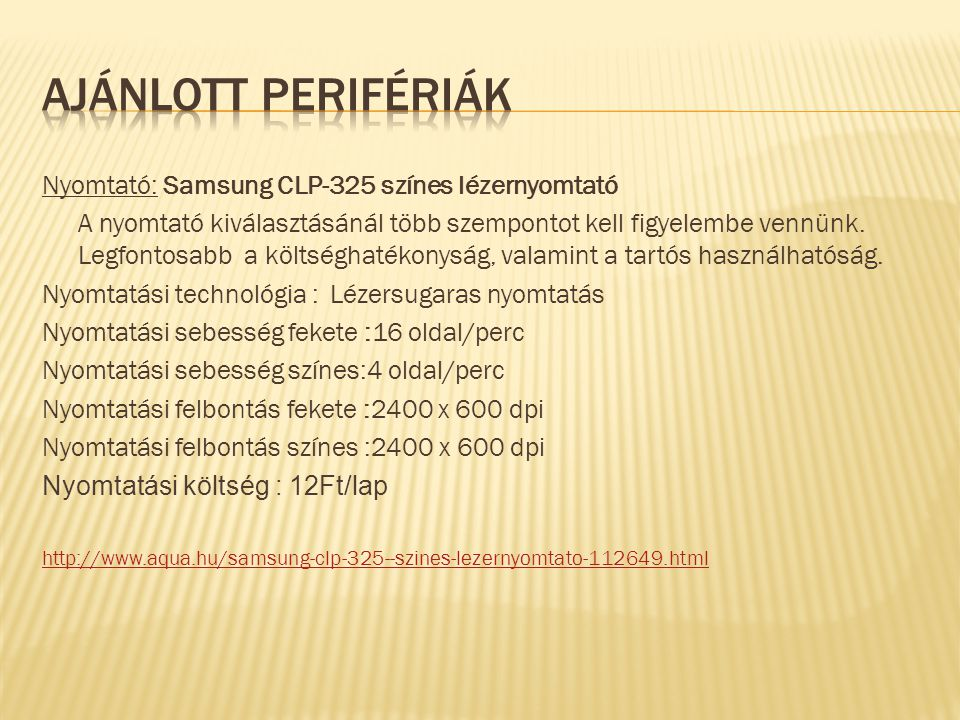 Nyomtató: Samsung CLP-325 színes lézernyomtató A nyomtató kiválasztásánál több szempontot kell figyelembe vennünk.