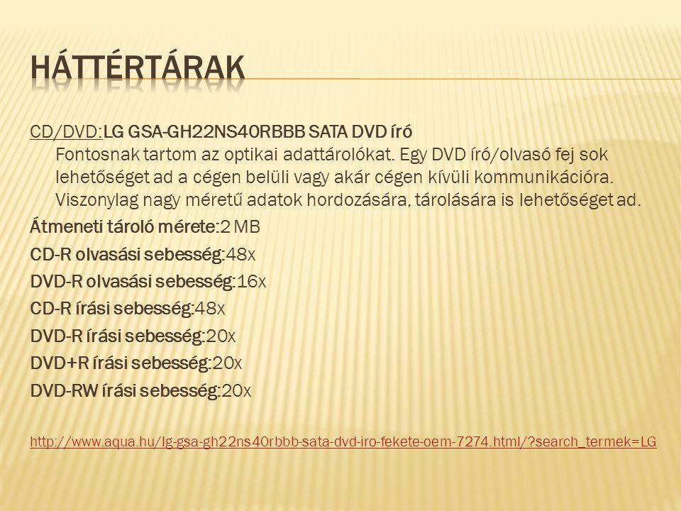 CD/DVD:LG GSA-GH22NS40RBBB SATA DVD író Fontosnak tartom az optikai adattárolókat.