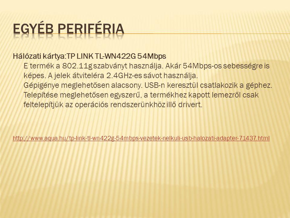 Hálózati kártya:TP LINK TL-WN422G 54Mbps E termék a 802.11g szabványt használja. Akár 54Mbps-os sebességre is képes. A jelek átviteléra 2.4GHz-es sávo