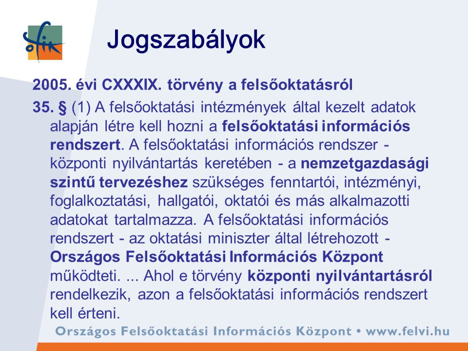 Jogszabályok 2005. évi CXXXIX. törvény a felsőoktatásról 35. § (1) A felsőoktatási intézmények által kezelt adatok alapján létre kell hozni a felsőokt
