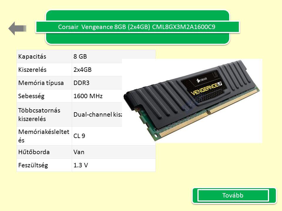 Corsair Vengeance 8GB (2x4GB) CML8GX3M2A1600C9 Kapacitás 8 GB Kiszerelés 2x4GB Memória típusa DDR3 Sebesség 1600 MHz Többcsatornás kiszerelés Dual-channel kiszerelés Memóriakésleltet és CL 9 Hűtőborda Van Feszültség 1.3 V Tovább KÉP