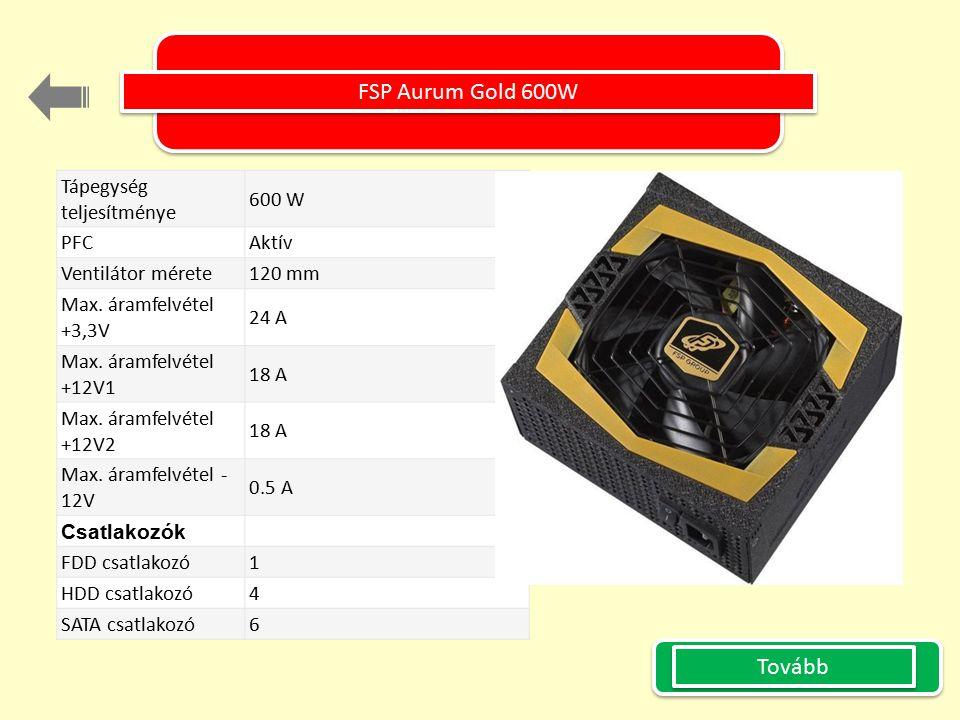 FSP Aurum Gold 600W Tápegység teljesítménye 600 W PFC Aktív Ventilátor mérete 120 mm Max. áramfelvétel +3,3V 24 A Max. áramfelvétel +12V1 18 A Max. ár