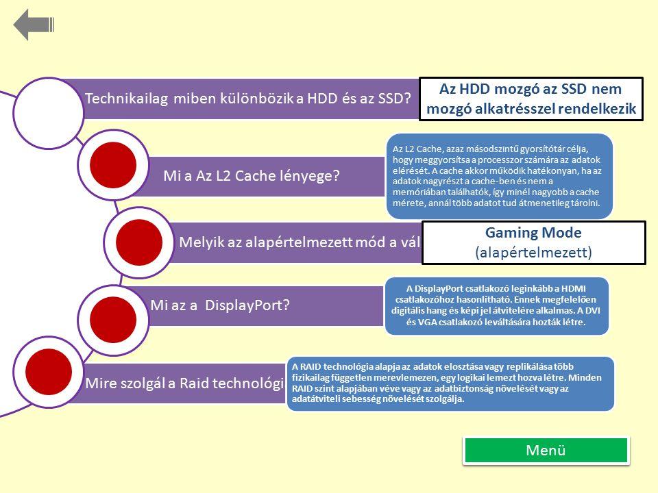 Mire szolgál a Raid technológia? Mi az a DisplayPort? Melyik az alapértelmezett mód a választott Videokártyán? Mi a Az L2 Cache lényege? Technikailag