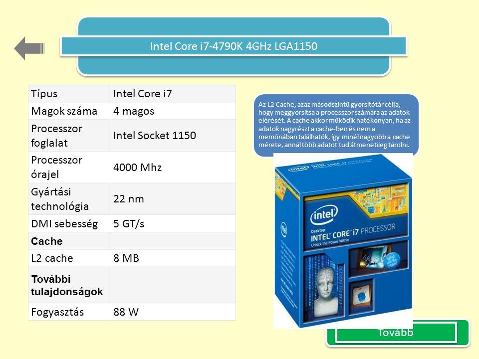 Tovább Intel Core i7-4790K 4GHz LGA1150 Típus Intel Core i7 Magok száma 4 magos Processzor foglalat Intel Socket 1150 Processzor órajel 4000 Mhz Gyártási technológia 22 nm DMI sebesség 5 GT/s Cache L2 cache 8 MB További tulajdonságok Fogyasztás 88 W Az L2 Cache, azaz másodszintű gyorsítótár célja, hogy meggyorsítsa a processzor számára az adatok elérését.