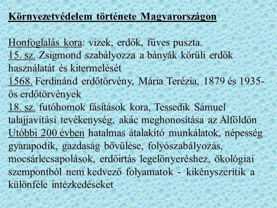Környezetvédelem története Magyarországon Honfoglalás kora: vizek, erdők, füves puszta. 15. sz. Zsigmond szabályozza a bányák körüli erdők használatát