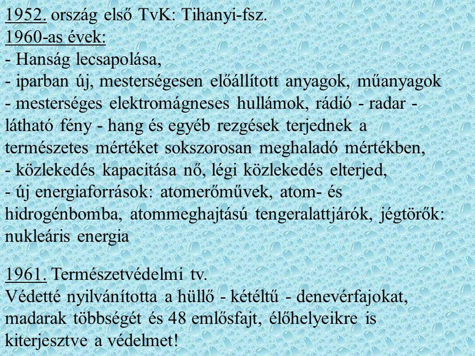 1952. ország első TvK: Tihanyi-fsz. 1960-as évek: - Hanság lecsapolása, - iparban új, mesterségesen előállított anyagok, műanyagok - mesterséges elekt