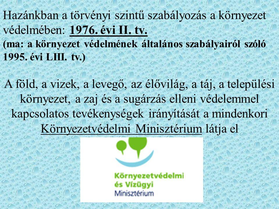 Hazánkban a törvényi szintű szabályozás a környezet védelmében: 1976. évi II. tv. (ma: a környezet védelmének általános szabályairól szóló 1995. évi L