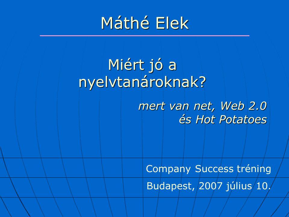 Máthé Elek Miért jó a nyelvtanároknak. Company Success tréning Budapest, 2007 július 10.