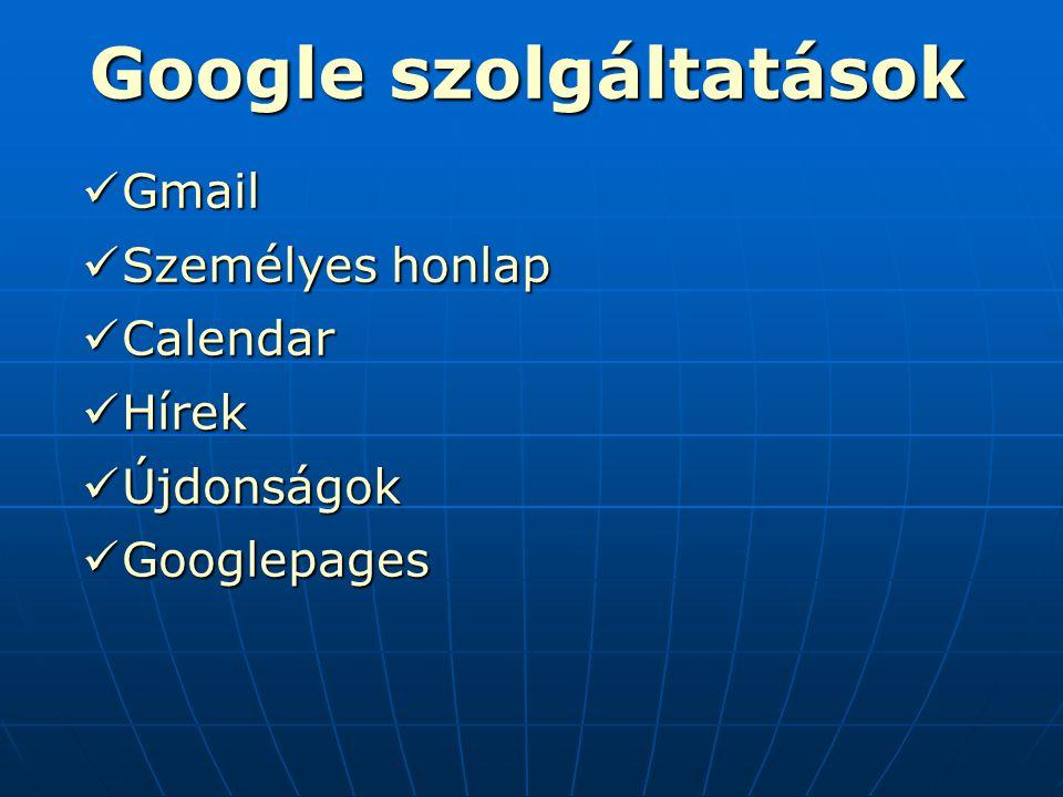 Google szolgáltatások G Gmail S Személyes honlap C Calendar H Hírek Ú Újdonságok G Googlepages