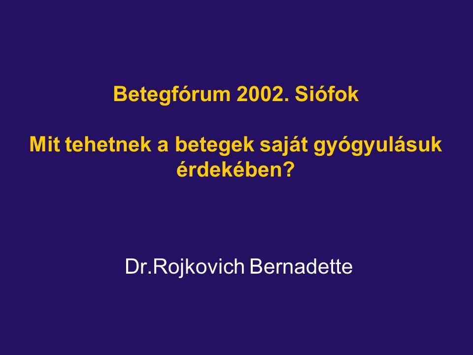 Betegfórum 2002. Siófok Mit tehetnek a betegek saját gyógyulásuk érdekében? Dr.Rojkovich Bernadette