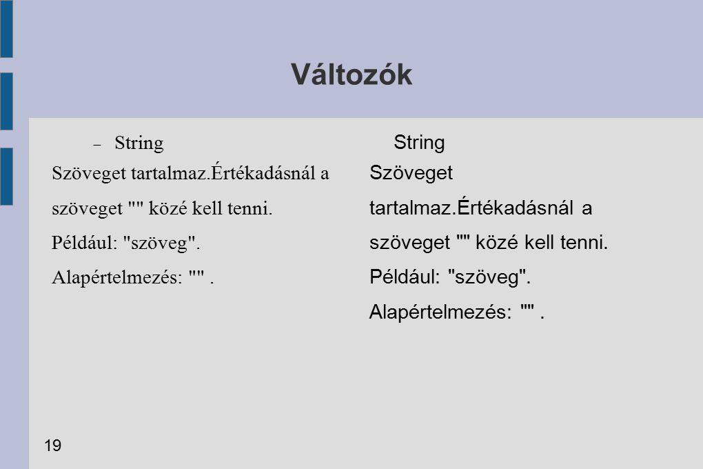 Változók  String Szöveget tartalmaz.Értékadásnál a szöveget