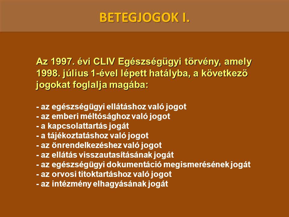 BETEGJOGOK I. Az 1997. évi CLIV Egészségügyi törvény, amely 1998. július 1-ével lépett hatályba, a következö jogokat foglalja magába: - az egészségügy