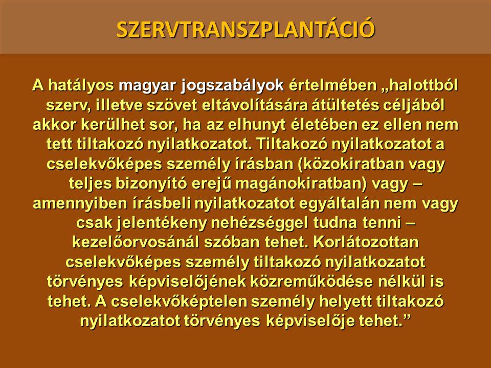 """SZERVTRANSZPLANTÁCIÓ A hatályos magyar jogszabályok értelmében """"halottból szerv, illetve szövet eltávolítására átültetés céljából akkor kerülhet sor,"""