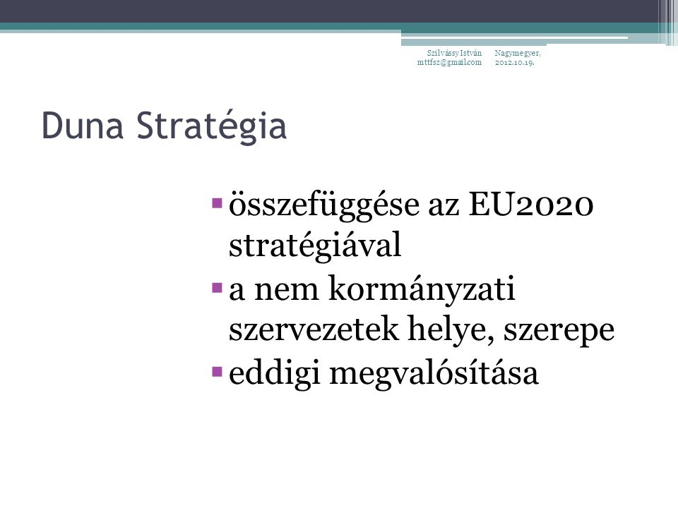 Duna Stratégia  összefüggése az EU2020 stratégiával  a nem kormányzati szervezetek helye, szerepe  eddigi megvalósítása Nagymegyer, 2012.10.19. Szi
