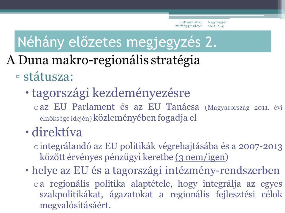 Nagymegyer, 2012.10.19. Szilvássy István mttfsz@gmail.com Néhány előzetes megjegyzés 2. A Duna makro-regionális stratégia ▫státusza:  tagországi kezd